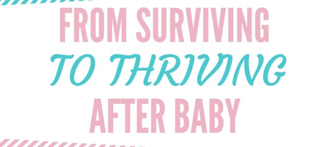 How I Went From Surviving to Thriving after Baby